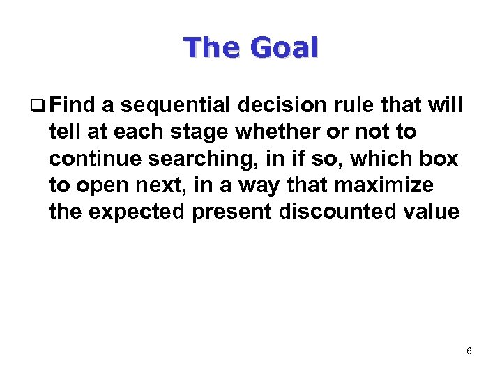The Goal q Find a sequential decision rule that will tell at each stage