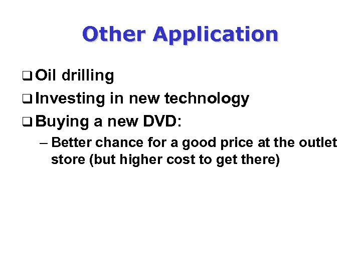 Other Application q Oil drilling q Investing in new technology q Buying a new