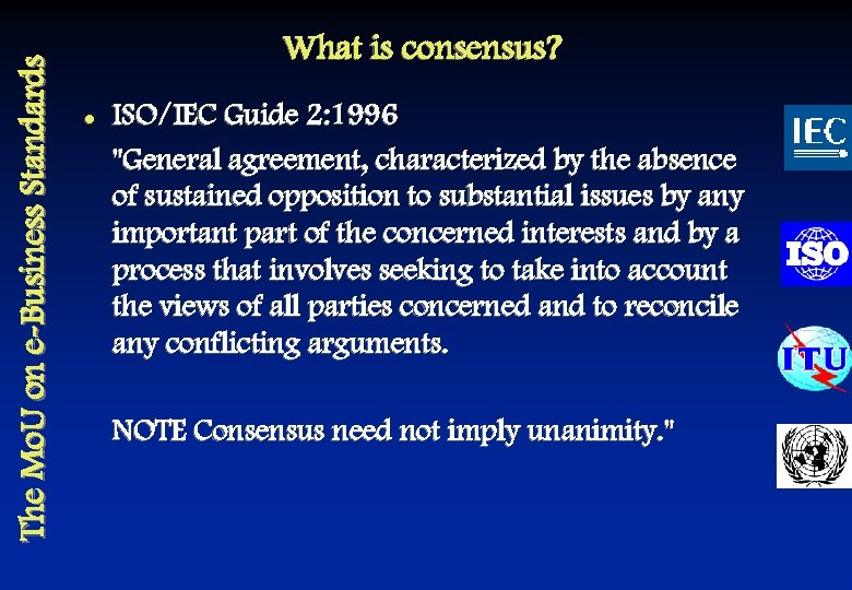 The Mo. U on e-Business Standards What is consensus? l ISO/IEC Guide 2: 1996