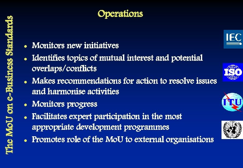 The Mo. U on e-Business Standards Operations l l l Monitors new initiatives Identifies