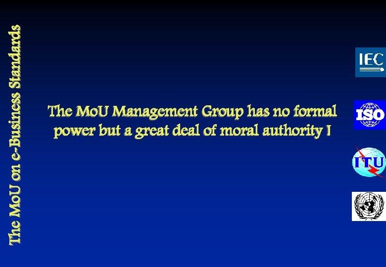 The Mo. U on e-Business Standards The Mo. U Management Group has no formal