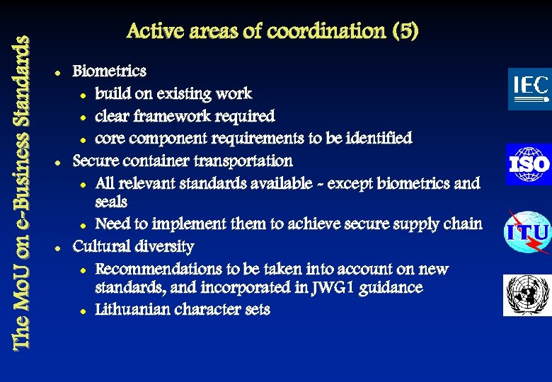 The Mo. U on e-Business Standards Active areas of coordination (5) l l l