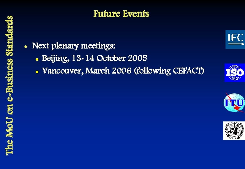 The Mo. U on e-Business Standards Future Events l Next plenary meetings: l Beijing,
