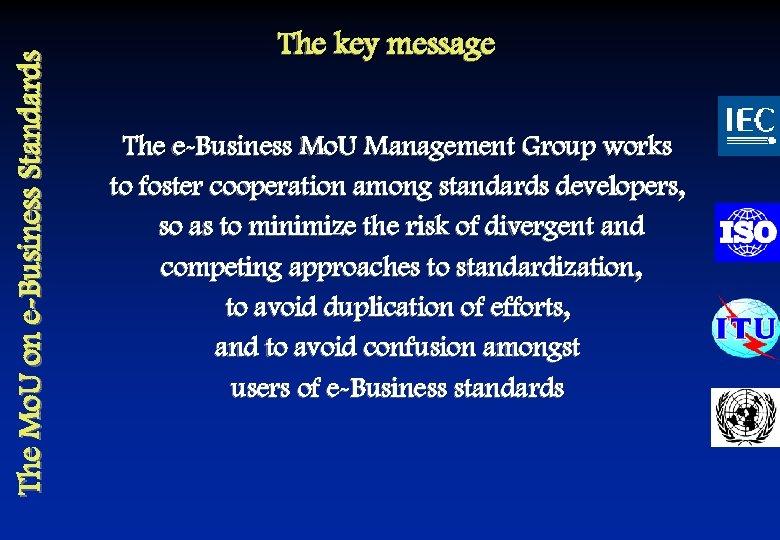 The Mo. U on e-Business Standards The key message The e-Business Mo. U Management