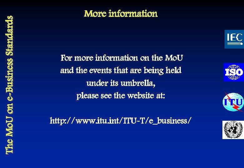 The Mo. U on e-Business Standards More information For more information on the Mo.