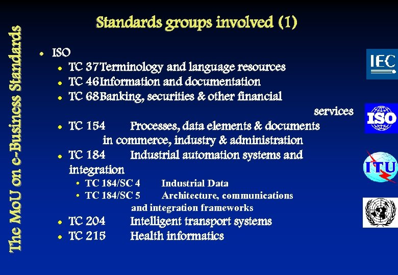 The Mo. U on e-Business Standards groups involved (1) l ISO l TC 37