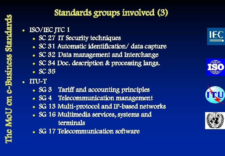The Mo. U on e-Business Standards groups involved (3) l l ISO/IEC JTC 1