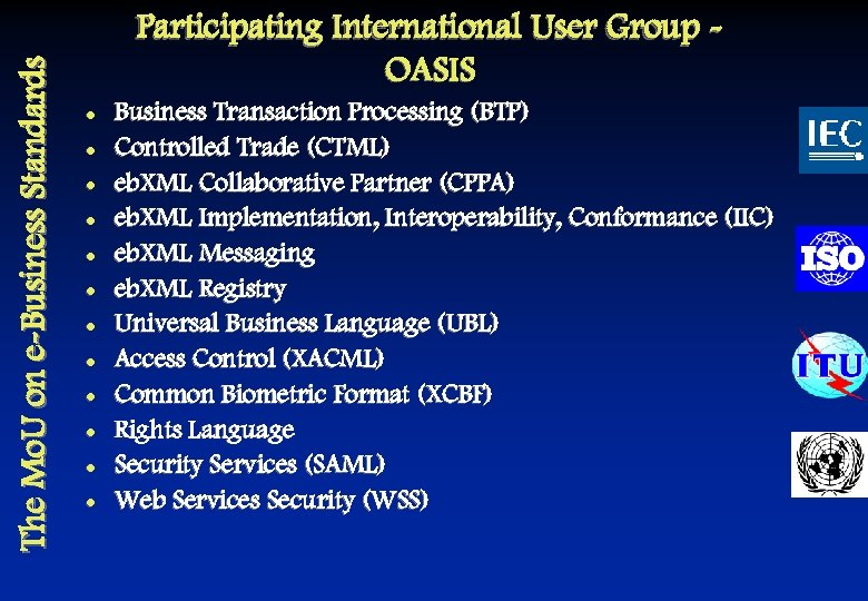 The Mo. U on e-Business Standards Participating International User Group OASIS l l l