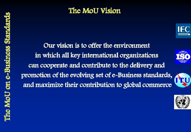 The Mo. U on e-Business Standards The Mo. U Vision Our vision is to