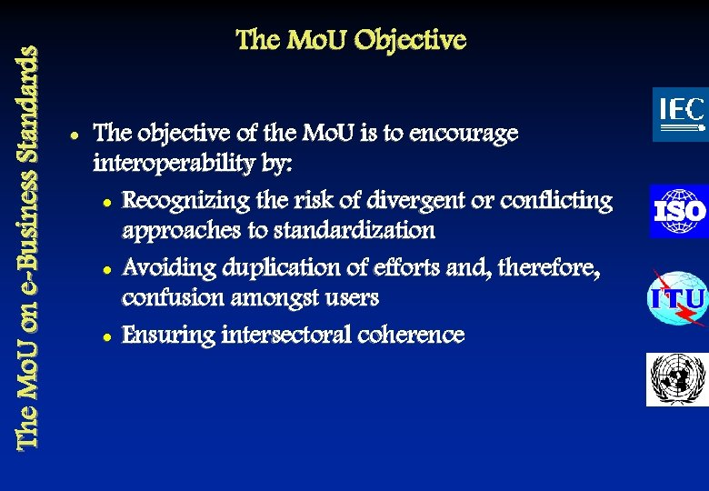 The Mo. U on e-Business Standards The Mo. U Objective l The objective of