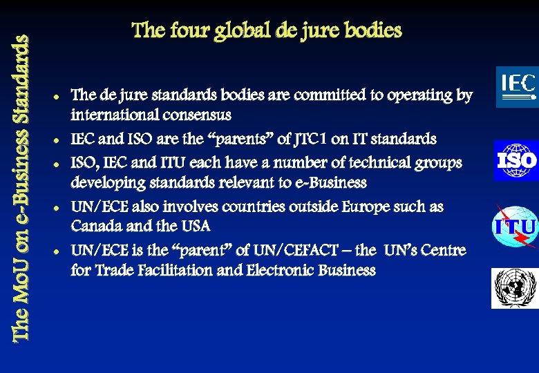 The Mo. U on e-Business Standards The four global de jure bodies l l