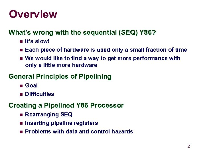 Overview What's wrong with the sequential (SEQ) Y 86? n It's slow! n Each