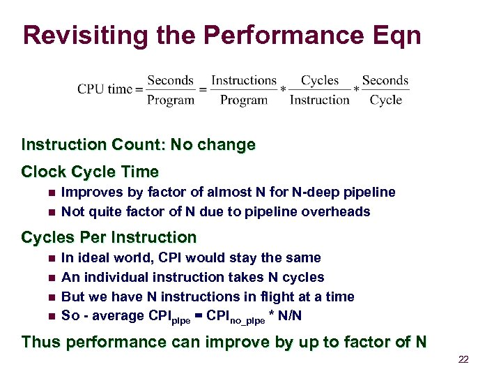 Revisiting the Performance Eqn Instruction Count: No change Clock Cycle Time n n Improves