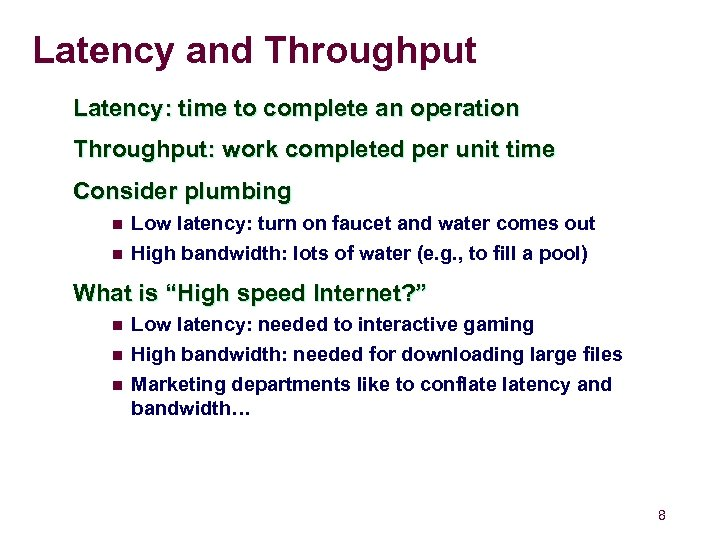 Latency and Throughput Latency: time to complete an operation Throughput: work completed per unit