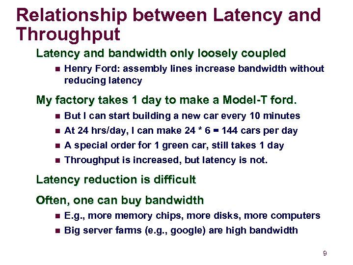 Relationship between Latency and Throughput Latency and bandwidth only loosely coupled n Henry Ford:
