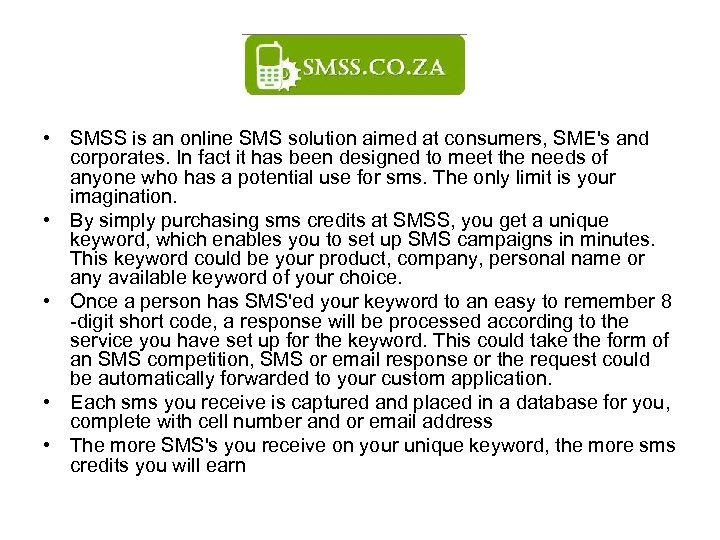 • SMSS is an online SMS solution aimed at consumers, SME's and corporates.