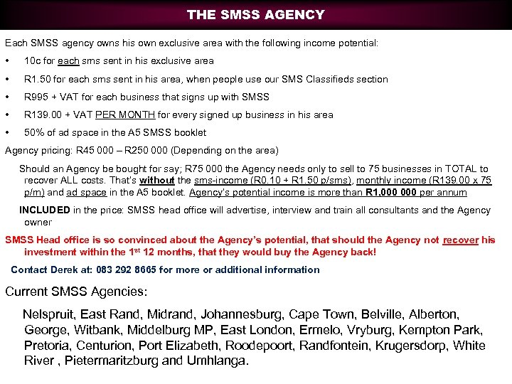 THE SMSS AGENCY Each SMSS agency owns his own exclusive area with the following