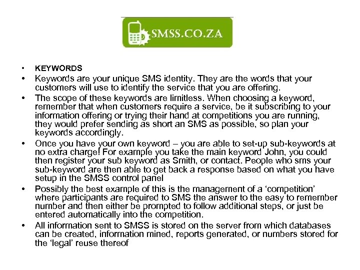 • KEYWORDS • Keywords are your unique SMS identity. They are the words