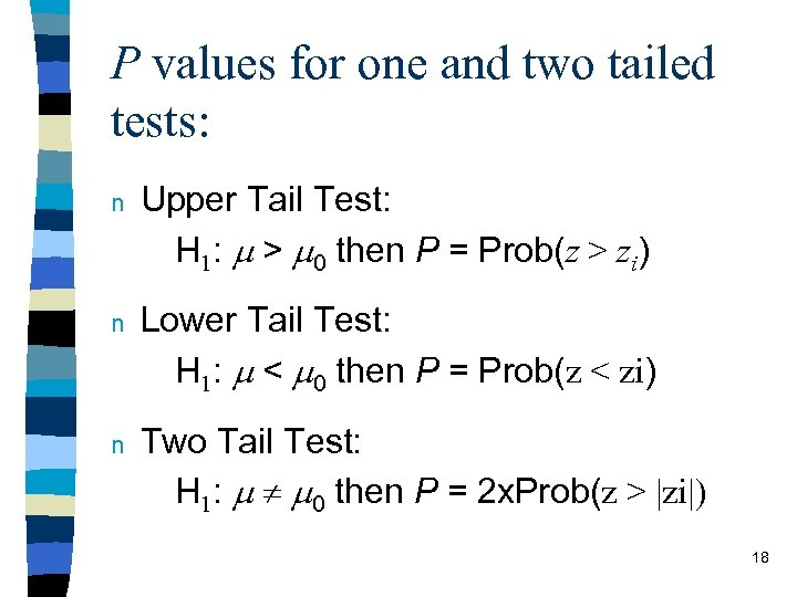 P values for one and two tailed tests: n Upper Tail Test: H 1: