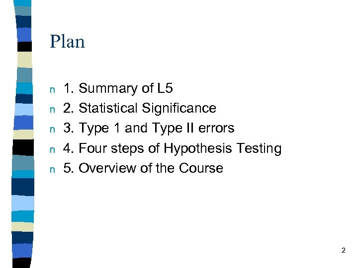 Plan n n 1. Summary of L 5 2. Statistical Significance 3. Type 1