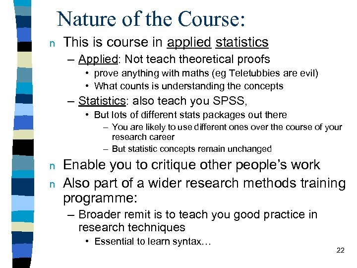 Nature of the Course: n This is course in applied statistics – Applied: Not