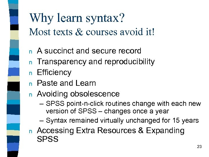 Why learn syntax? Most texts & courses avoid it! n n n A succinct