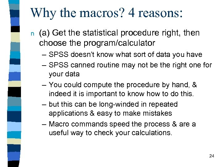 Why the macros? 4 reasons: n (a) Get the statistical procedure right, then choose