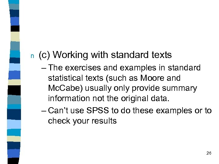 n (c) Working with standard texts – The exercises and examples in standard statistical