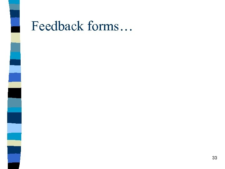 Feedback forms… 33