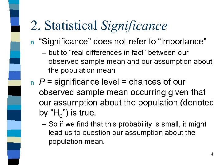 """2. Statistical Significance n """"Significance"""" does not refer to """"importance"""" – but to """"real"""