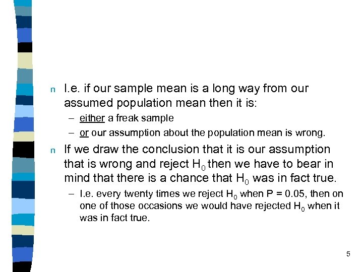 n I. e. if our sample mean is a long way from our assumed