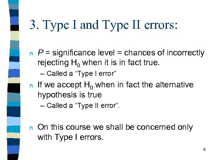 3. Type I and Type II errors: n P = significance level = chances