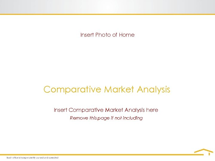 Insert Photo of Home Comparative Market Analysis Insert Comparative Market Analysis here Remove this