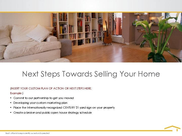 Next Steps Towards Selling Your Home (INSERT YOUR CUSTOM PLAN OF ACTION OR NEXT