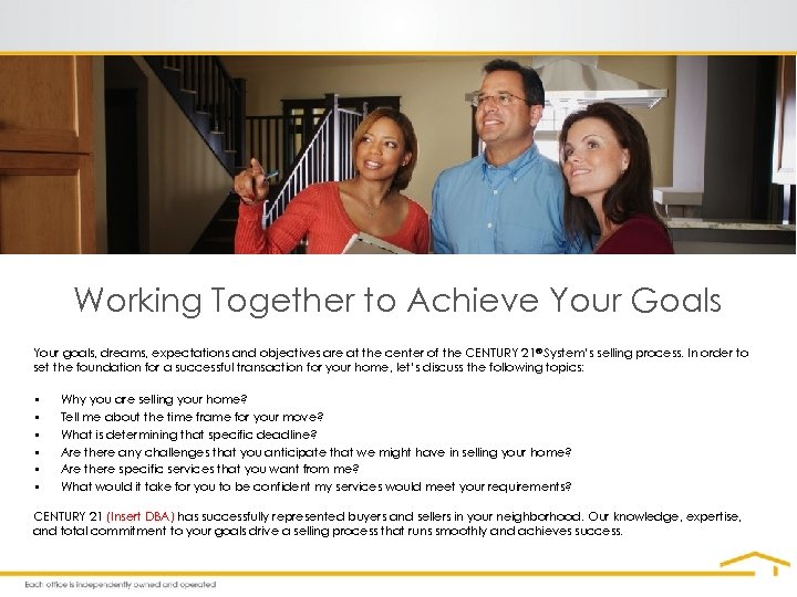 Working Together to Achieve Your Goals Your goals, dreams, expectations and objectives are at