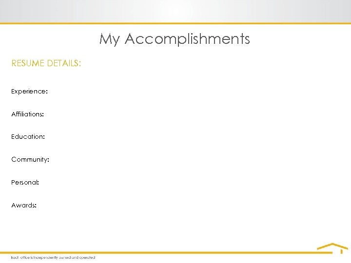 My Accomplishments RESUME DETAILS: Experience: Affiliations: Education: Community: Personal: Awards: