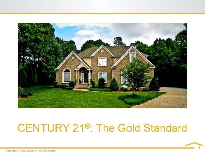 CENTURY 21®: The Gold Standard
