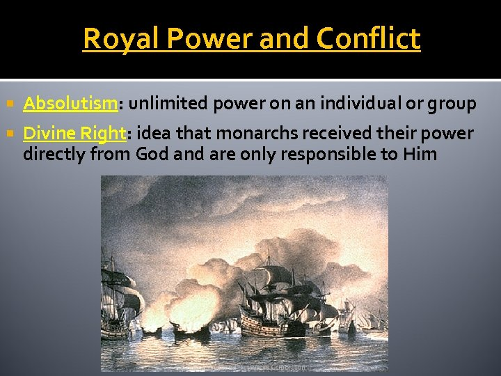 Royal Power and Conflict Absolutism: unlimited power on an individual or group Divine Right: