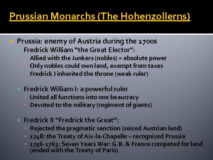 Prussian Monarchs (The Hohenzollerns) Prussia: enemy of Austria during the 1700 s Fredrick William