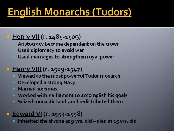 English Monarchs (Tudors) Henry VII (r. 1485 -1509) Aristocracy became dependent on the crown
