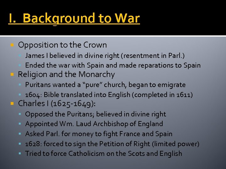 I. Background to War Opposition to the Crown James I believed in divine right