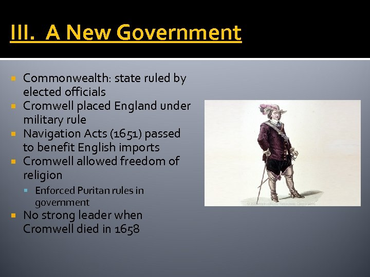 III. A New Government Commonwealth: state ruled by elected officials Cromwell placed England under