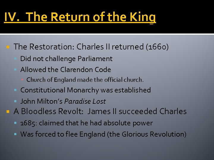 IV. The Return of the King The Restoration: Charles II returned (1660) Did not
