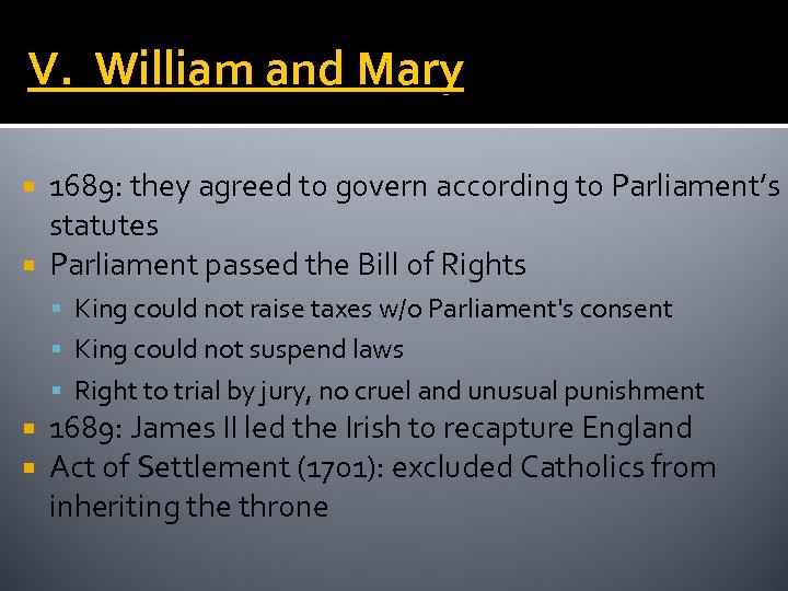 V. William and Mary 1689: they agreed to govern according to Parliament's statutes Parliament