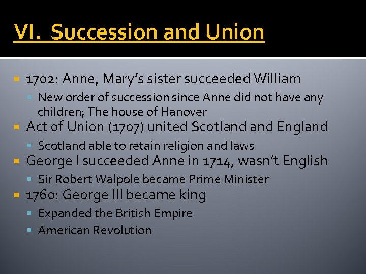 VI. Succession and Union 1702: Anne, Mary's sister succeeded William New order of succession