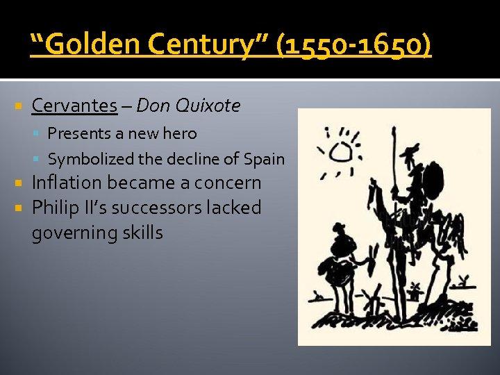 """Golden Century"" (1550 -1650) Cervantes – Don Quixote Presents a new hero Symbolized the"