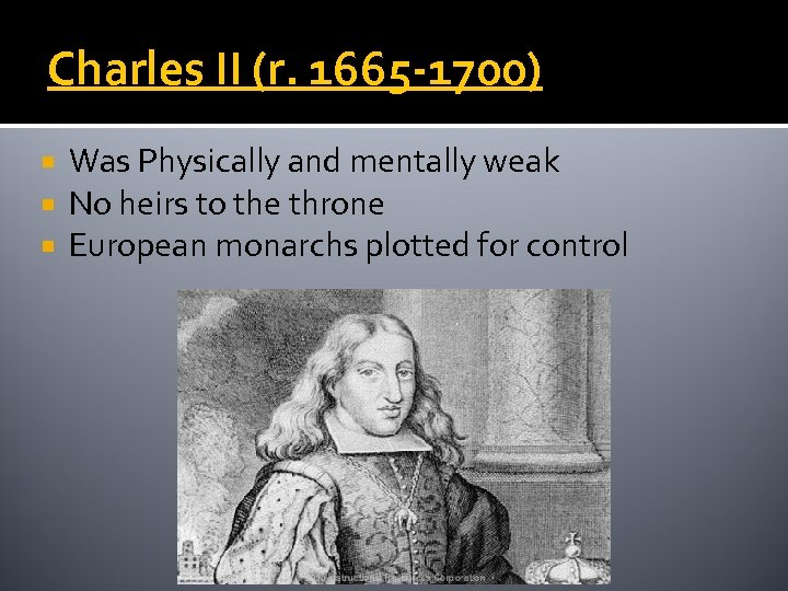 Charles II (r. 1665 -1700) Was Physically and mentally weak No heirs to the