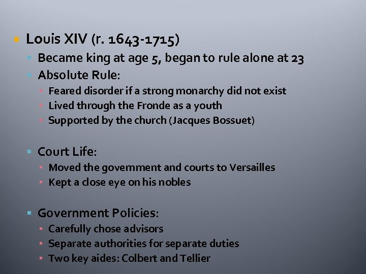 Louis XIV (r. 1643 -1715) Became king at age 5, began to rule