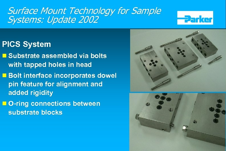Surface Mount Technology for Sample Systems: Update 2002 PICS System n Substrate assembled via