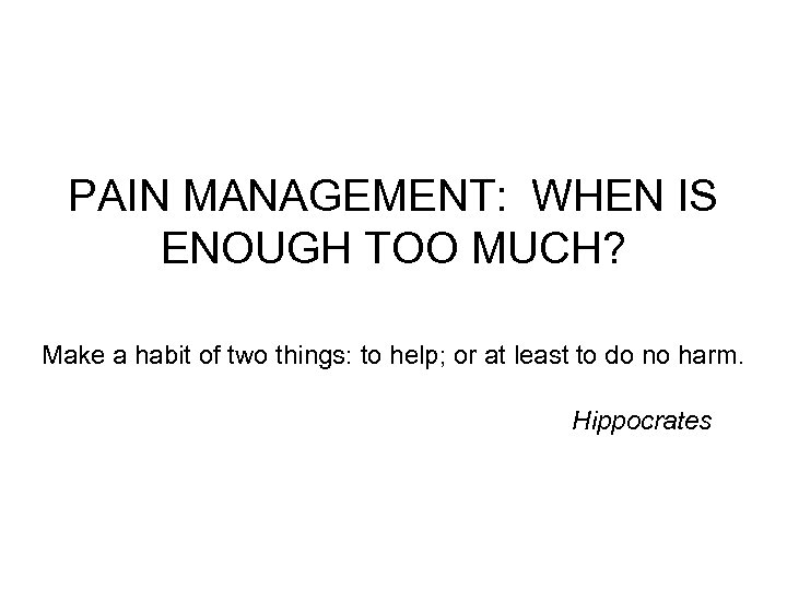 PAIN MANAGEMENT: WHEN IS ENOUGH TOO MUCH? Make a habit of two things: to
